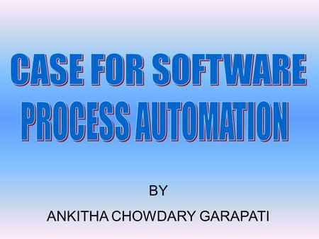 BY ANKITHA CHOWDARY GARAPATI. Computer Aided Software Engineering is a technique to help with one or more phases of the software development cycle which.