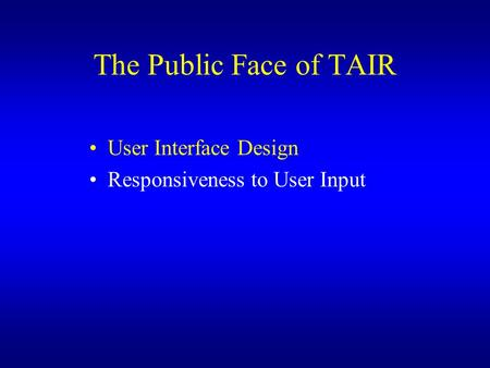 The Public Face of TAIR User Interface Design Responsiveness to User Input.