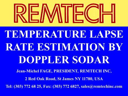 TEMPERATURE LAPSE RATE ESTIMATION BY DOPPLER SODAR Jean-Michel FAGE, PRESIDENT, REMTECH INC, 2 Red Oak Road, St James NY 11780, USA Tel: (303) 772 68 25,