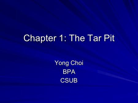 Chapter 1: The Tar Pit Yong Choi BPACSUB. Fredrick P. Brooks, Jr One of the biggest GURU in IS Still CS professor at UNC-chapel Hill –Ph.D. from Harvard.