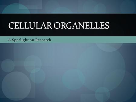 A Spotlight on Research CELLULAR ORGANELLES. What are organelles? Organelles are membrane- bound structures inside cells that carry out specific functions.