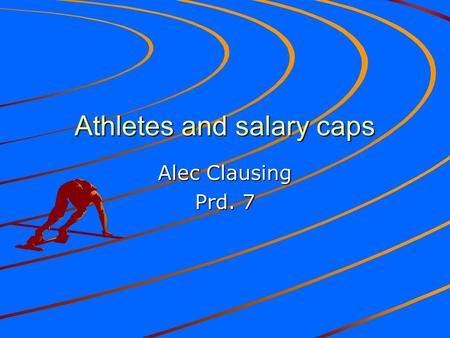 Athletes and salary caps Alec Clausing Prd. 7. Individual salary caps are unfair to players versus owners. Players provide the entertainment Limiting.
