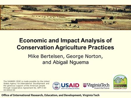 Office of International Research, Education, and Development, Virginia Tech Economic and Impact Analysis of Conservation Agriculture Practices Mike Bertelsen,