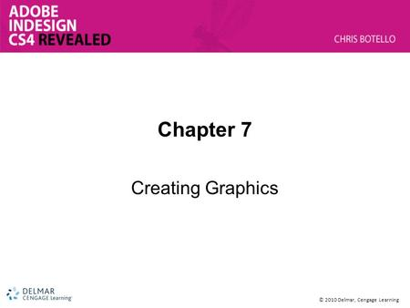 © 2010 Delmar, Cengage Learning Chapter 7 Creating Graphics.