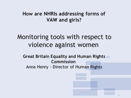 Monitoring tools with respect to violence against women Great Britain Equality and Human Rights Commission Anna Henry - Director of Human Rights How are.