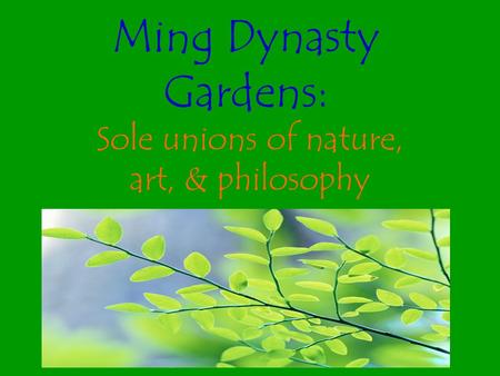 Ming Dynasty Gardens: Sole unions of nature, art, & philosophy.