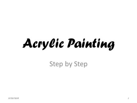 Acrylic Painting Step by Step 11/20/20151. Getting Started Choose one of the images for your painting Draw the image on Watercolour paper. Tape the painting.
