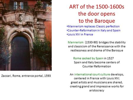 ART of the 1500-1600s the door opens to the Baroque Mannerism replaces Classic perfection Counter-Reformation in Italy and Spain Louis XIV in France Mannerism.