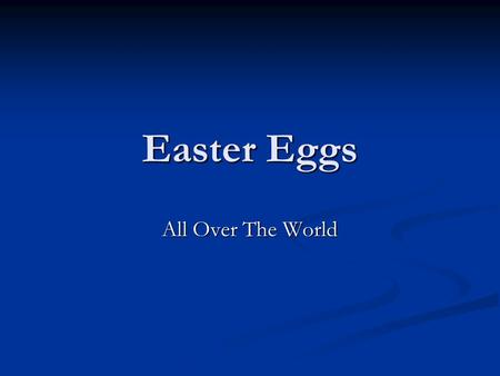Easter Eggs All Over The World. Easter eggs are special eggs that are often given to celebrate Easter or sprin gtime. Easter eggs are common during Eastertide.