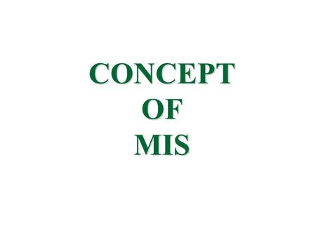 "CONCEPT OF MIS. Management ""Management can be defined as a science of using resources rationally (utilization of resources in judicious manner using appropriate."