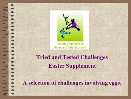 Tried and Tested Challenges Easter Supplement A selection of challenges involving eggs.