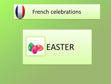 French celebrations EASTER. The Story of Easter Easter is a religious celebration: for the Christians it represents the resurrection of Jesus Christ after.