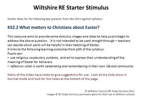 Wiltshire RE Starter Stimulus Starter ideas for the following key question from the 2011 Agreed Syllabus: KS2.2 What matters to Christians about Easter?