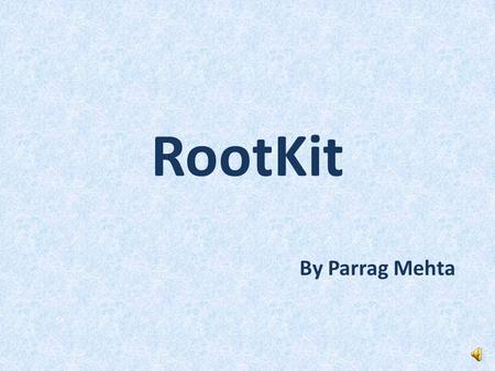 RootKit By Parrag Mehta OUTLINE What is a RootKit ? Installation Types How do RootKits work ? Detection Removal Prevention Conclusion References.