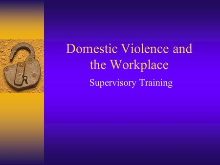 Domestic Violence and the Workplace Supervisory Training.