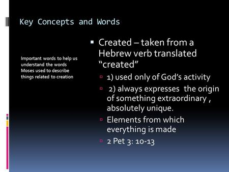 Key Concepts and Words Important words to help us understand the words Moses used to describe things related to creation  Created – taken from a Hebrew.