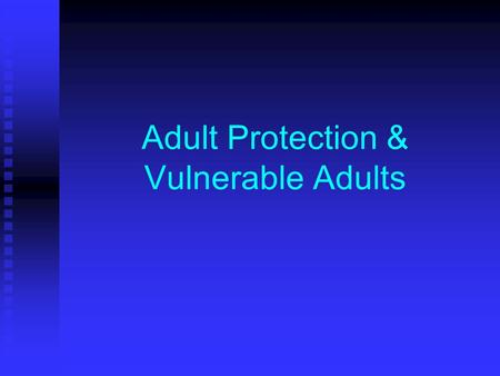 Adult Protection & Vulnerable Adults. The extent of the problem: SCC AP referrals 2005-6 145 referrals went through AP process 145 referrals went through.