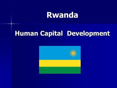 Human Capital Development Rwanda. Context Small country, Weak Human capital base after 1994 Genocide. Agrarian population.