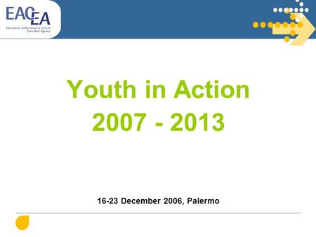 Youth in Action 2007 - 2013 16-23 December 2006, Palermo.