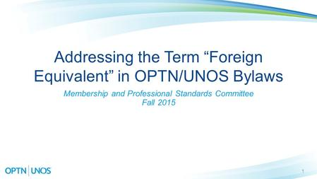 "1 Addressing the Term ""Foreign Equivalent"" in OPTN/UNOS Bylaws Membership and Professional Standards Committee Fall 2015."