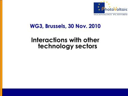 WG3, Brussels, 30 Nov. 2010 Interactions with other technology sectors.