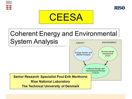 CEESA Coherent Energy and Environmental System Analysis Senior Research Specialist Poul Erik Morthorst Risø National Laboratory The Technical University.