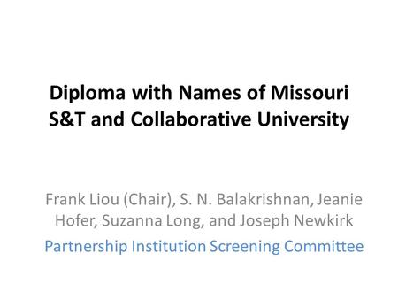 Diploma with Names of Missouri S&T and Collaborative University Frank Liou (Chair), S. N. Balakrishnan, Jeanie Hofer, Suzanna Long, and Joseph Newkirk.