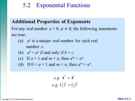 Copyright © 2011 Pearson Education, Inc. Slide 5.2-1 5.2 Exponential Functions Additional Properties of Exponents For any real number a > 0, a  0, the.