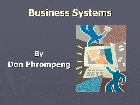 Business Systems By Don Phrompeng.