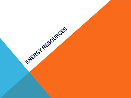 ENERGY RESOURCES. WHAT IS ENERGY?  Energy is scientifically defined as the ability to do work, or the ability to move or elicit or cause change in matter.