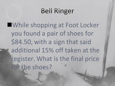 While shopping at Foot Locker you found a pair of shoes for $84.50, with a sign that said additional 15% off taken at the register. What is the final price.