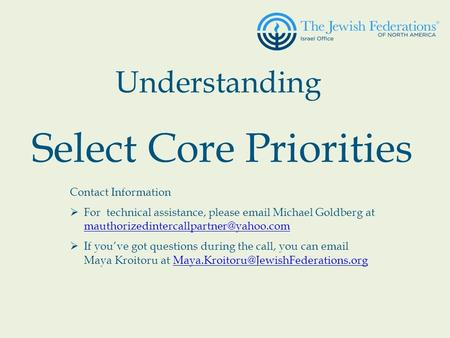 Understanding Select Core Priorities Contact Information  For technical assistance, please  Michael Goldberg at
