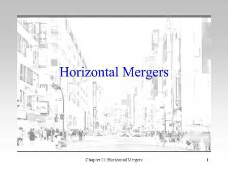 Chapter 11: Horizontal Mergers1 Horizontal Mergers.