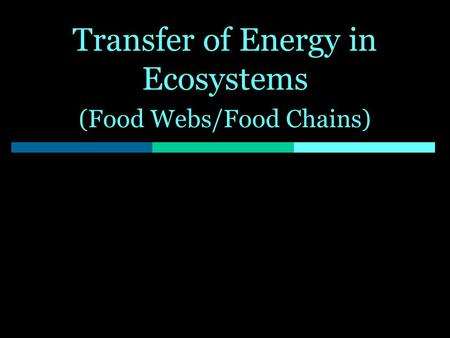 Transfer of Energy in Ecosystems (Food Webs/Food Chains)