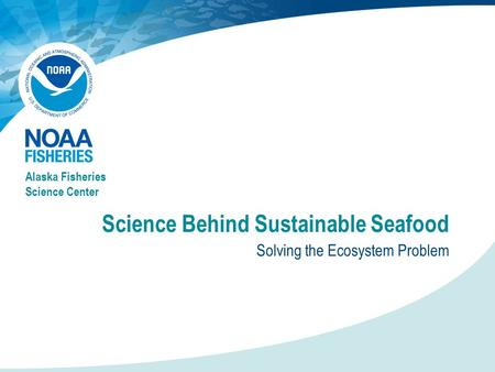 Science Behind Sustainable Seafood Solving the Ecosystem Problem Alaska Fisheries Science Center.