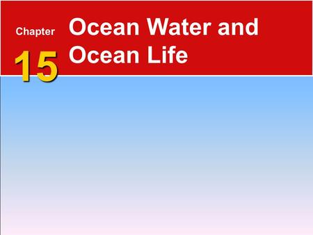 15 Chapter 15 Ocean Water and Ocean Life. 15.1 The Composition of Seawater  Salinity is the total amount of solid material dissolved in water.  typically.