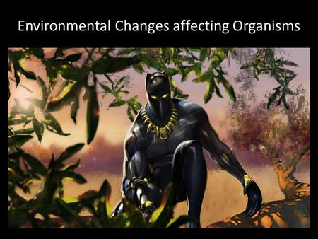 Environmental Changes affecting Organisms. Energy transfer Webster's defines Energy as the vigorous exertion of power or the capacity of acting or being.