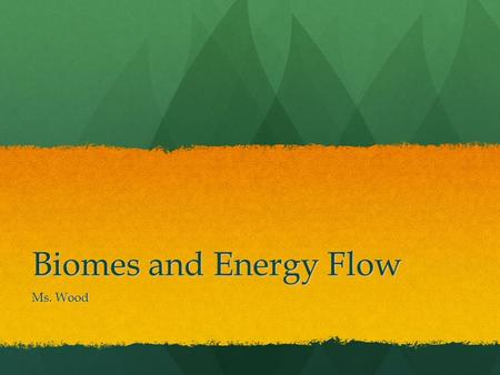 Biomes and Energy Flow Ms. Wood. What is a biome? Biome- a group of ecosystems with similar climates and organisms Biome- a group of ecosystems with similar.