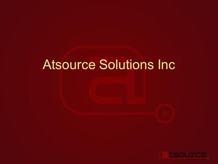 Atsource Solutions Inc. Atsource Discharge of Mortgage System What is it? How easy is it to use? How Efficient is it? Why do you care about efficiencies?