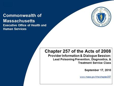 Commonwealth of Massachusetts Executive Office of Health and Human Services Chapter 257 of the Acts of 2008 Provider Information & Dialogue Session: Lead.