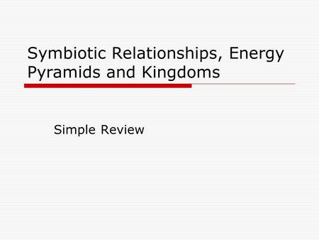 Symbiotic Relationships, Energy Pyramids and Kingdoms