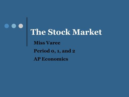 The Stock Market Miss Varee Period 0, 1, and 2 AP Economics.