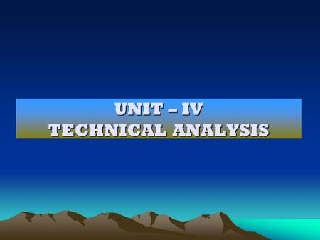 UNIT – IV TECHNICAL ANALYSIS. ORIGIN & HISTORY The technical analysis is based on the doctrine given by Charles H. Dow in 1904, in the Wall Street Journal.