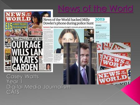  News of the World was a national newspaper published in the United Kingdom from 1843 to 2011.  It was originally established as a broadsheet by John.