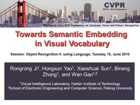 Towards Semantic Embedding in Visual Vocabulary Towards Semantic Embedding in Visual Vocabulary The Twenty-Third IEEE Conference on Computer Vision and.