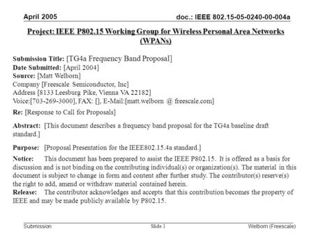 Doc.: IEEE 802.15-05-0240-00-004a Submission April 2005 Welborn (Freescale) Slide 1 Project: IEEE P802.15 Working Group for Wireless Personal Area Networks.