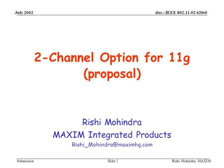 July 2002doc.: IEEE 802.11-02/420r0 Submission Rishi Mohindra, MAXIMSlide 1 2-Channel Option for 11g (proposal) Rishi Mohindra MAXIM Integrated Products.