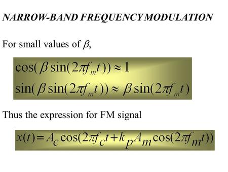 NARROW-BAND FREQUENCY MODULATION For small values of , Thus the expression for FM signal.