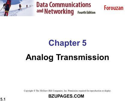 BZUPAGES.COM 5.1 Chapter 5 Analog Transmission Copyright © The McGraw-Hill Companies, Inc. Permission required for reproduction or display.