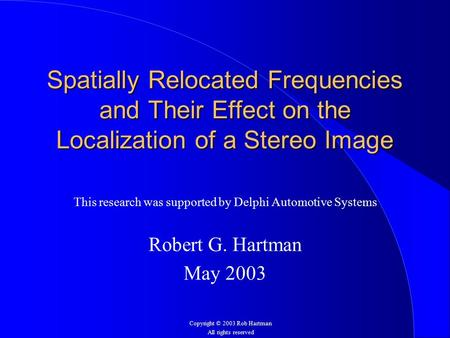 Spatially Relocated Frequencies and Their Effect on the Localization of a Stereo Image This research was supported by Delphi Automotive Systems Robert.